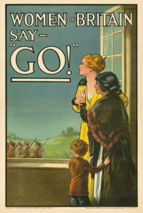 Women of Britain say - GO! (1915). Military recruitment poster by E. Kealey (dates unknown). 76 x 51 cm (Collection #2411, Eybl collection, Vienna). Two women and a child stand at the window and see soldiers marching as they leave to join the war. After 1915, as voluntary enlistments in the British regular army began to subside, women were expected to perform their patriotic duty and send their men to war.